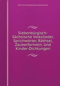 Siebenburgisch-Sachsische Volkslieder, Sprichworter, Rathsel, Zauberformeln, Und Kinder-Dichtungen