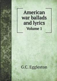 American War Ballads and Lyrics Volume 1