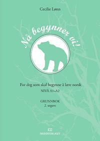 Nå begynner vi!; for deg som skal begynne å lære norsk: nivå A1-A2: grunnbok - Cecilie Lønn | Ridgeroadrun.org