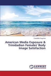 American Media Exposure & Trinidadian Females' Body Image Satisfaction