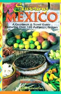 Savoring Mexico: A Cookbook & Travel Guide to the Recipes & Regions of Mexico