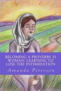 Becoming a Proverbs 31 Woman: Learning to Lose the Intimidation
