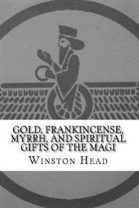 Gold, Frankincense, Myrrh, and Spiritual Gifts of the Magi