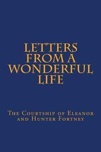 Letters from a Wonderful Life: The Courtship of Eleanor and Hunter Fortney