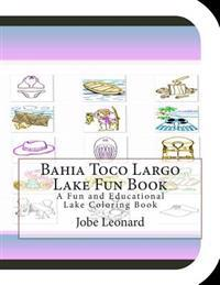 Bahia Toco Largo Lake Fun Book: A Fun and Educational Lake Coloring Book