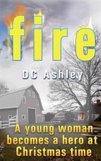 Fire: A Young Woman Becomes a Hero at Christmas Time