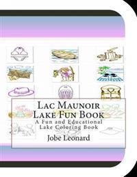 Lac Maunoir Lake Fun Book: A Fun and Educational Lake Coloring Book
