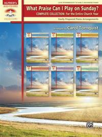 What Praise Can I Play on Sunday? Complete Collection -- For the Entire Church Year: Easily Prepared Piano Arrangements