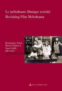 Le Melodrame Filmique Revisite / Revisiting Film Melodrama