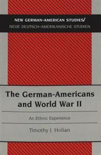 The German-Americans and World War II: An Ethnic Experience Second Printing