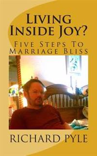 Living Inside Joy?: Five Steps to Marriage Bliss