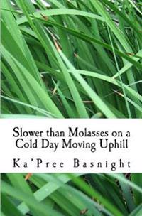 Slower Than Molasses on a Cold Day Moving Uphill