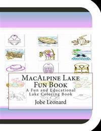 MacAlpine Lake Fun Book: A Fun and Educational Lake Coloring Book