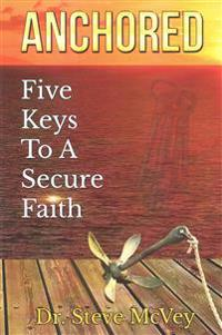 Anchored: Five Keys to a Secure Faith