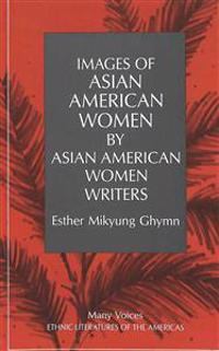 Images of Asian American Women by Asian American Women Writers: Second Printing
