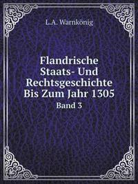 Flandrische Staats- Und Rechtsgeschichte Bis Zum Jahr 1305 Band 3