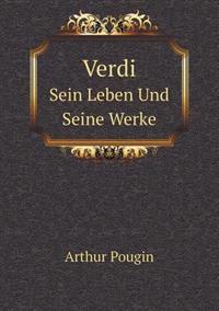Verdi Sein Leben Und Seine Werke