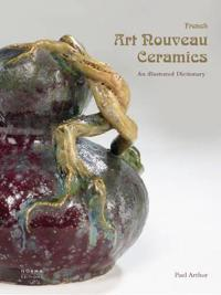 French Art Nouveau Ceramics: An Illustrated Dictionary