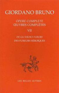 Opere Complete / Oeuvres Completes, Tome VII: de Gli Eroici Furori / Des Fureurs Heroiques