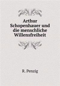 Arthur Schopenhauer Und Die Menschliche Willensfreiheit
