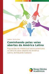Caminhando Pelas Veias Abertas Da America Latina