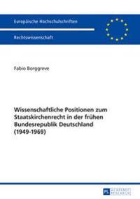 Wissenschaftliche Positionen Zum Staatskirchenrecht Der Fruehen Bundesrepublik Deutschland (1949-1969)
