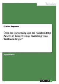 Uber Die Darstellung Und Die Funktion Filip Zesens in Gunter Grass' Erzahlung Das Treffen in Telgte