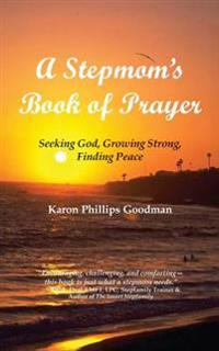 A Stepmom's Book of Prayer: Seeking God, Growing Strong, Finding Peace