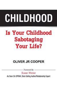 Childhood: Is Your Childhood Sabotaging Your Life?