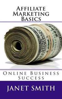 Affiliate Marketing Basics: Online Business Success