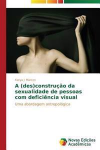A (Des)Construcao Da Sexualidade de Pessoas Com Deficiencia Visual