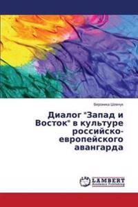 """Dialog """"Zapad I Vostok"""" V Kul'ture Rossiysko-Evropeyskogo Avangarda"""