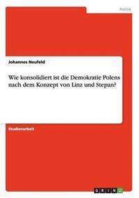 Wie Konsolidiert Ist Die Demokratie Polens Nach Dem Konzept Von Linz Und Stepan?