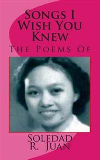 Songs I Wish You Knew: The Poems of