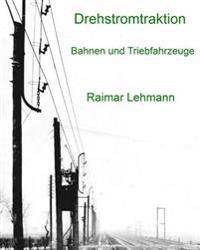 Drehstromtraktion: Bahnen Und Triebfahrzeuge