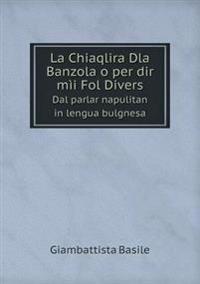 La Chiaqlira Dla Banzola O Per Dir MII Fol Divers Dal Parlar Napulitan in Lengua Bulgnesa
