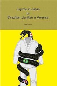 Jujutsu in Japan to Brazilian Jiu-Jitsu in America