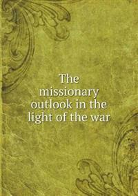 The Missionary Outlook in the Light of the War