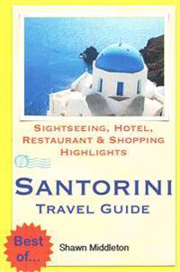 Santorini Travel Guide: Sightseeing, Hotel, Restaurant & Shopping Highlights