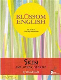 Blossom English: Skin and Other Stories by Roald Dahl: An English Language Study Book for High Level Students