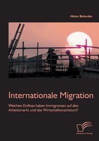 Internationale Migration: Welchen Einfluss Haben Immigranten Auf Den Arbeitsmarkt Und Das Wirtschaftswachstum?