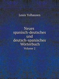 Neues Spanisch-Deutsches Und Deutsch-Spanisches Worterbuch Volume 2