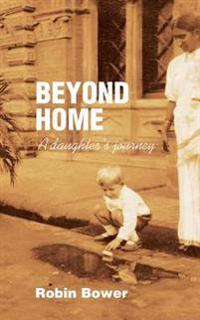 Beyond Home: A Daughter's Journey