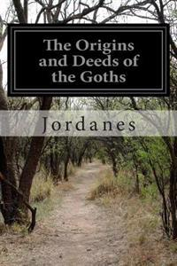 The Origins and Deeds of the Goths