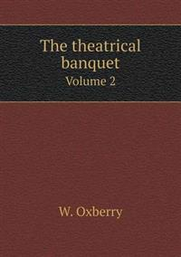 The Theatrical Banquet Volume 2