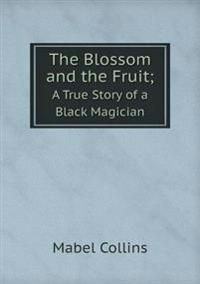The Blossom and the Fruit a True Story of a Black Magician