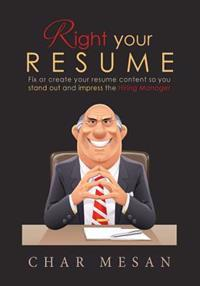 Right Your Resume: Fix or Create Your Resume Content So You Stand Out and Impress the Hiring Manager