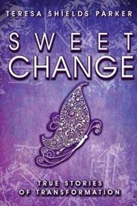 Sweet Change: True Stories of Transformation