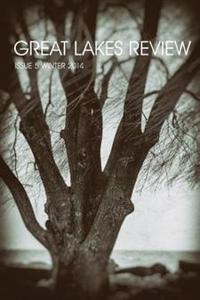 Great Lakes Review Issue 5 Winter 2014