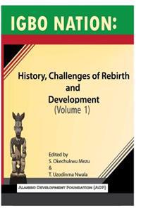 Igbo Nation: History, Challenges of Rebirth and Development: Volume One